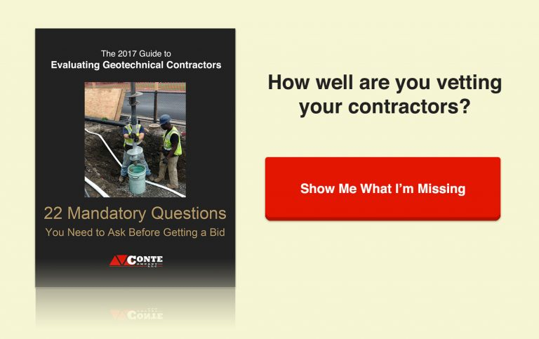 How well are you vetting your contractors? Get Conte Company's 2017 Guide to Evaluating Geotechnical Contractors: 22 Mandatory Questions to Ask Before Getting a Bid.